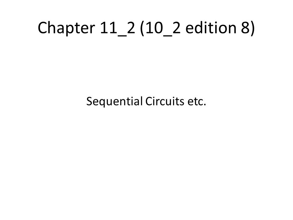 Chapter 11_2 (10_2 edition 8) Sequential Circuits etc.