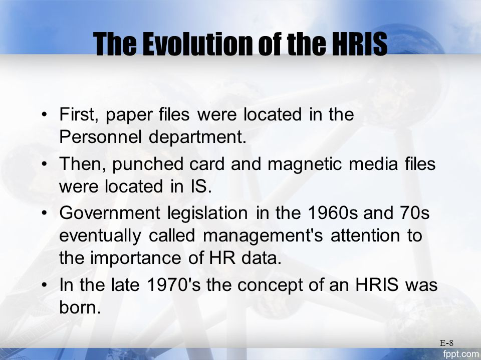 The Evolution of the HRIS First, paper files were located in the Personnel department.