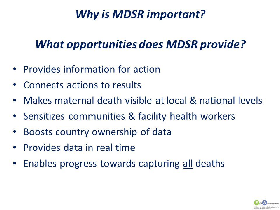 Why is MDSR important? What opportunities does MDSR provide? Provides information for action Connects actions to results Makes maternal death visible