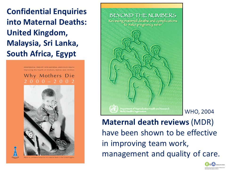 WHO, 2004 Confidential Enquiries into Maternal Deaths: United Kingdom, Malaysia, Sri Lanka, South Africa, Egypt Maternal death reviews (MDR) have been