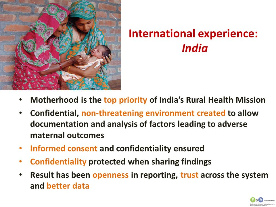 International experience: India Motherhood is the top priority of India's Rural Health Mission Confidential, non-threatening environment created to al