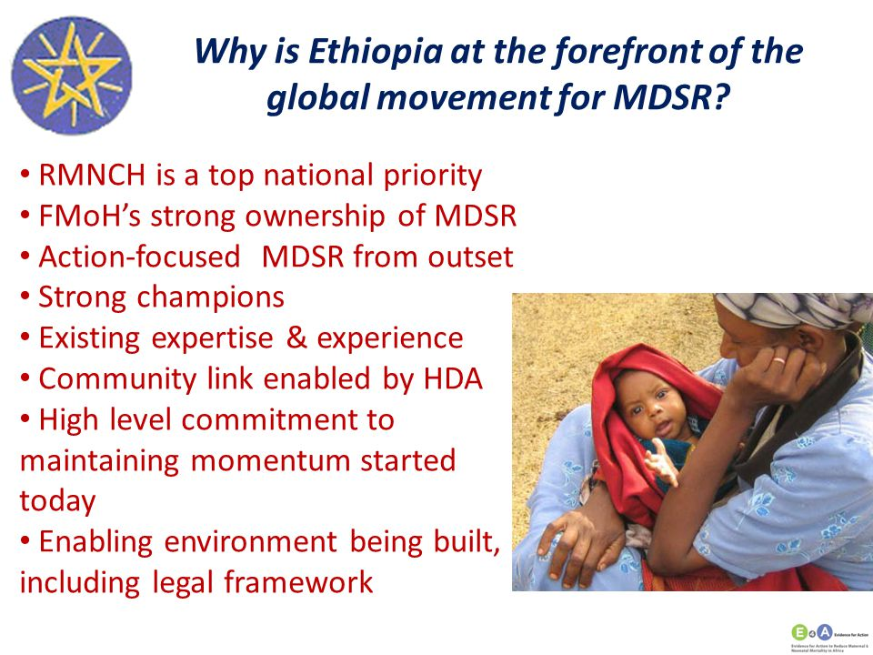 Why is Ethiopia at the forefront of the global movement for MDSR? RMNCH is a top national priority FMoH's strong ownership of MDSR Action-focused MDSR