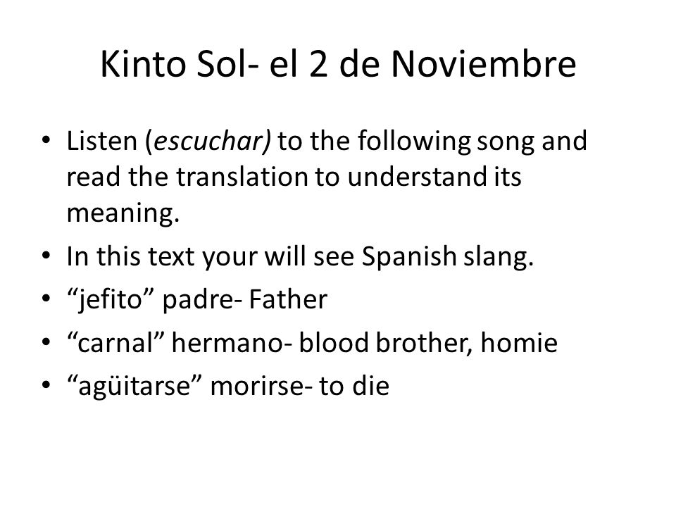 Kinto Sol- el 2 de Noviembre Listen (escuchar) to the following song and read the translation to understand its meaning. In this text your will see Sp