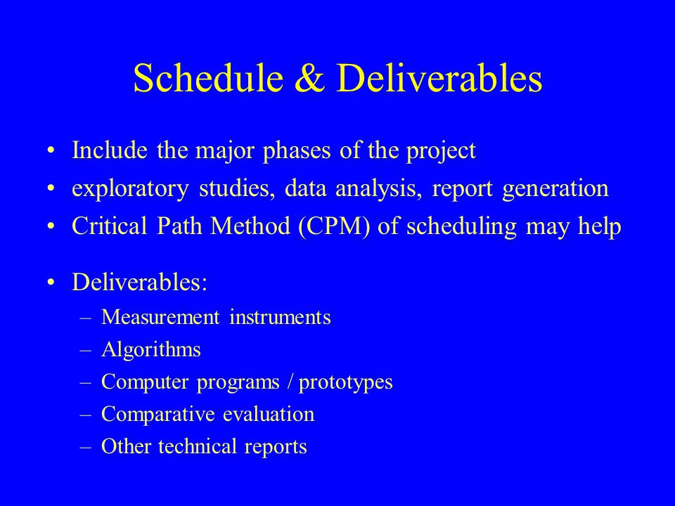 Schedule & Deliverables Include the major phases of the project exploratory studies, data analysis, report generation Critical Path Method (CPM) of sc