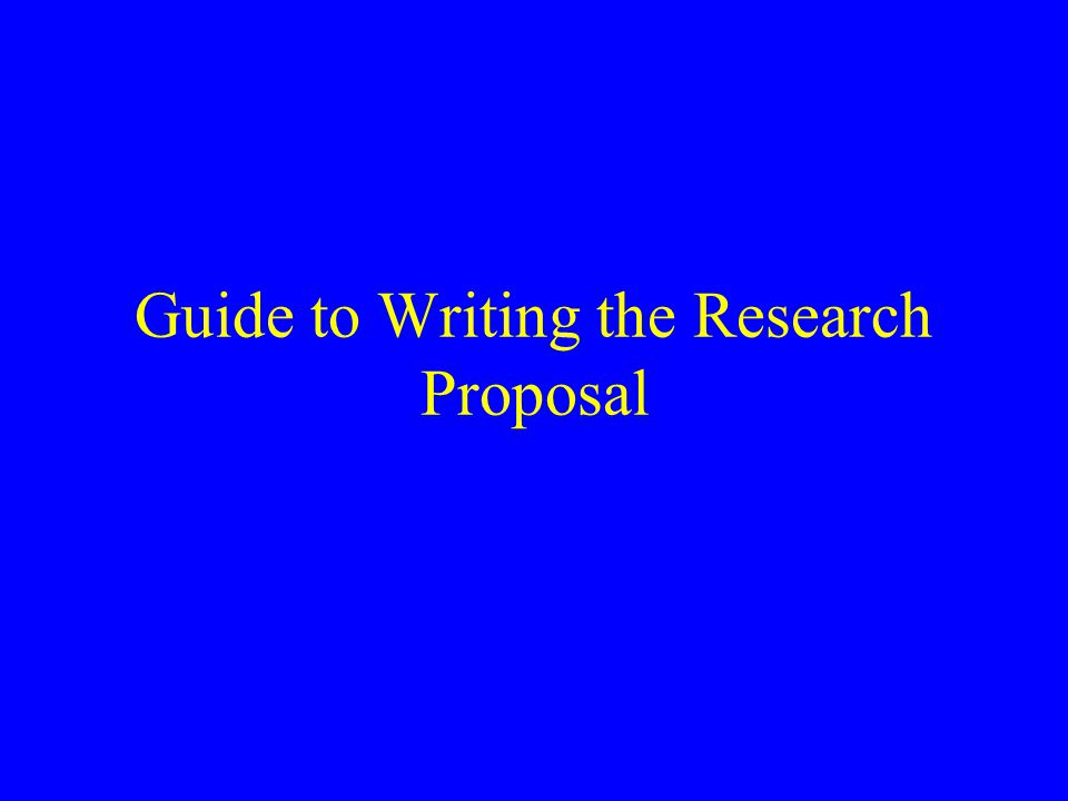 Guide to Writing the Research Proposal
