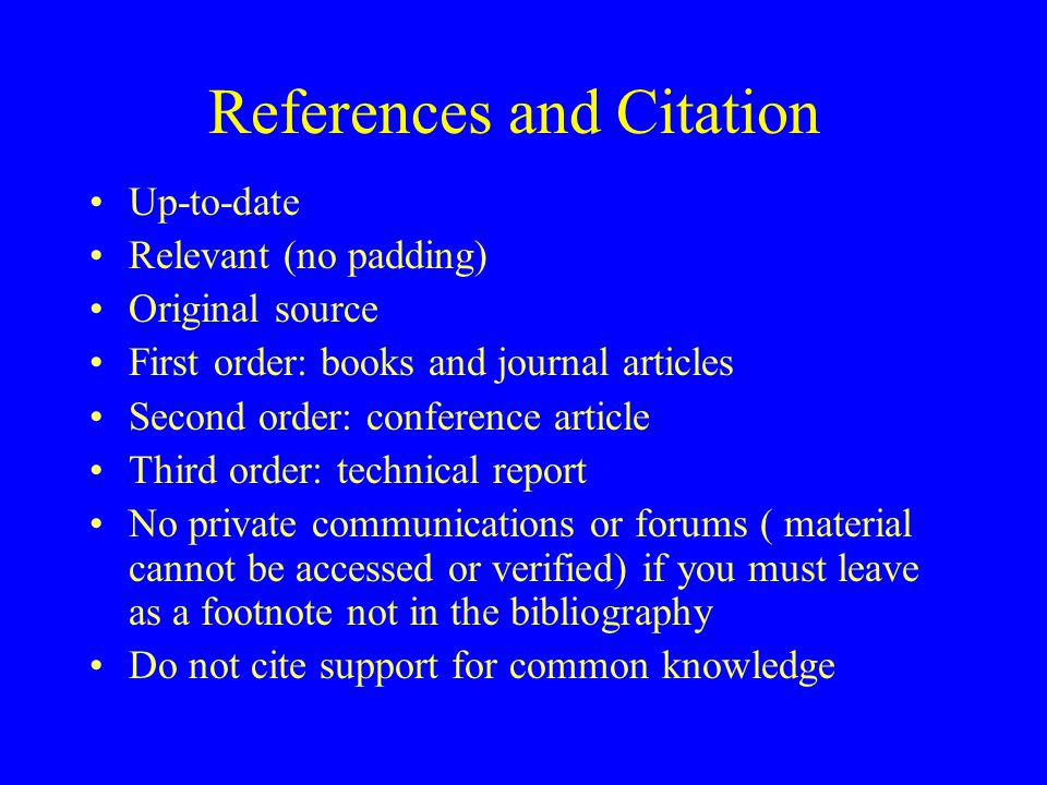 References and Citation Up-to-date Relevant (no padding) Original source First order: books and journal articles Second order: conference article Thir