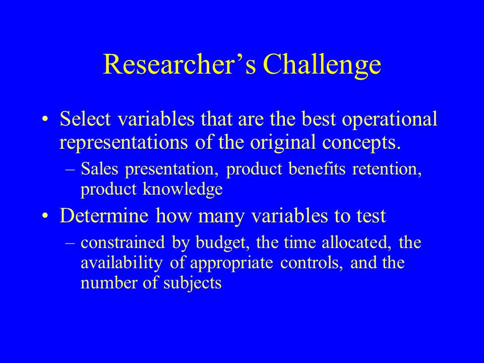 Researcher's Challenge Select variables that are the best operational representations of the original concepts. –Sales presentation, product benefits