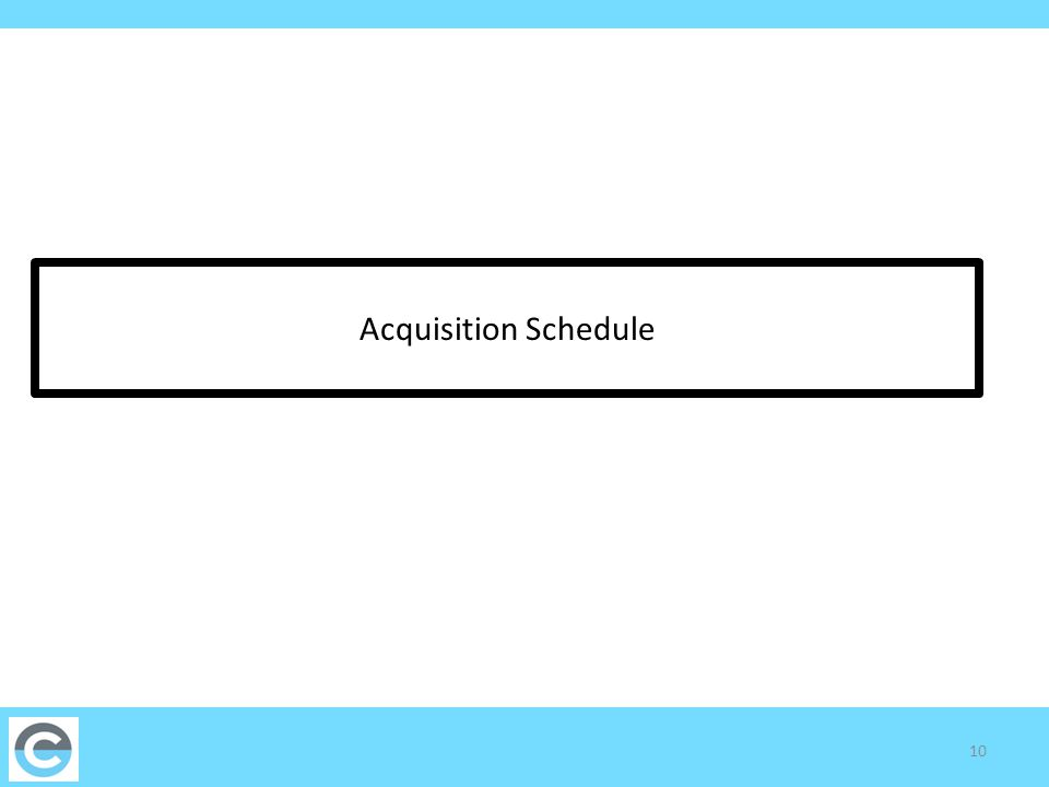 COHBE ACQUISITION SCHEDULE NOTICE: COHBE reserves the right, at its sole discretion, to adjust this schedule as it deems necessary.