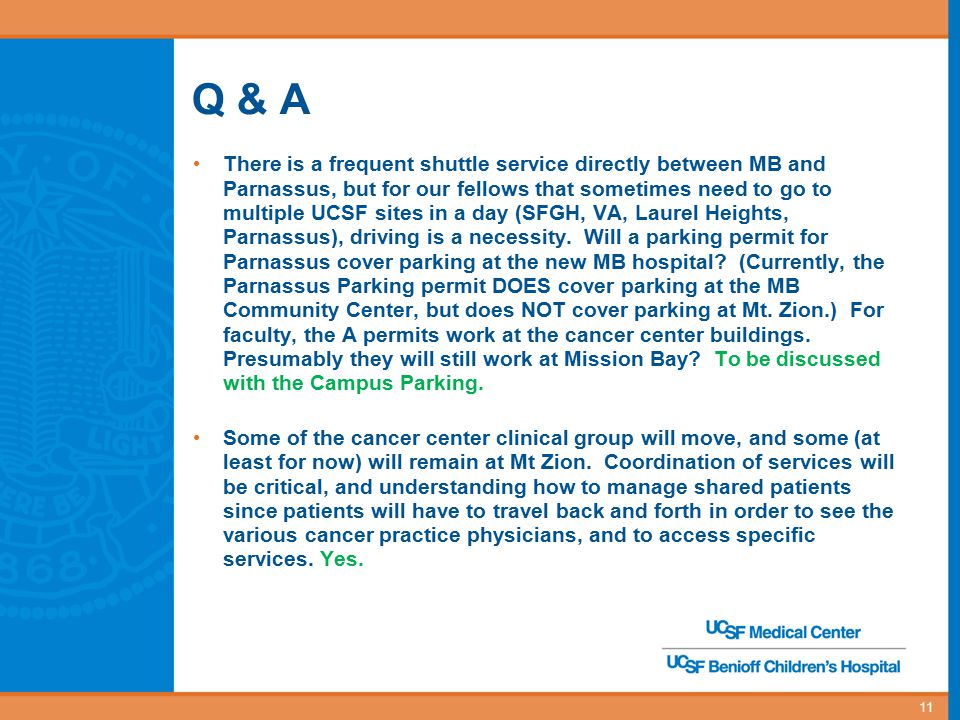 Q & A There is a frequent shuttle service directly between MB and Parnassus, but for our fellows that sometimes need to go to multiple UCSF sites in a