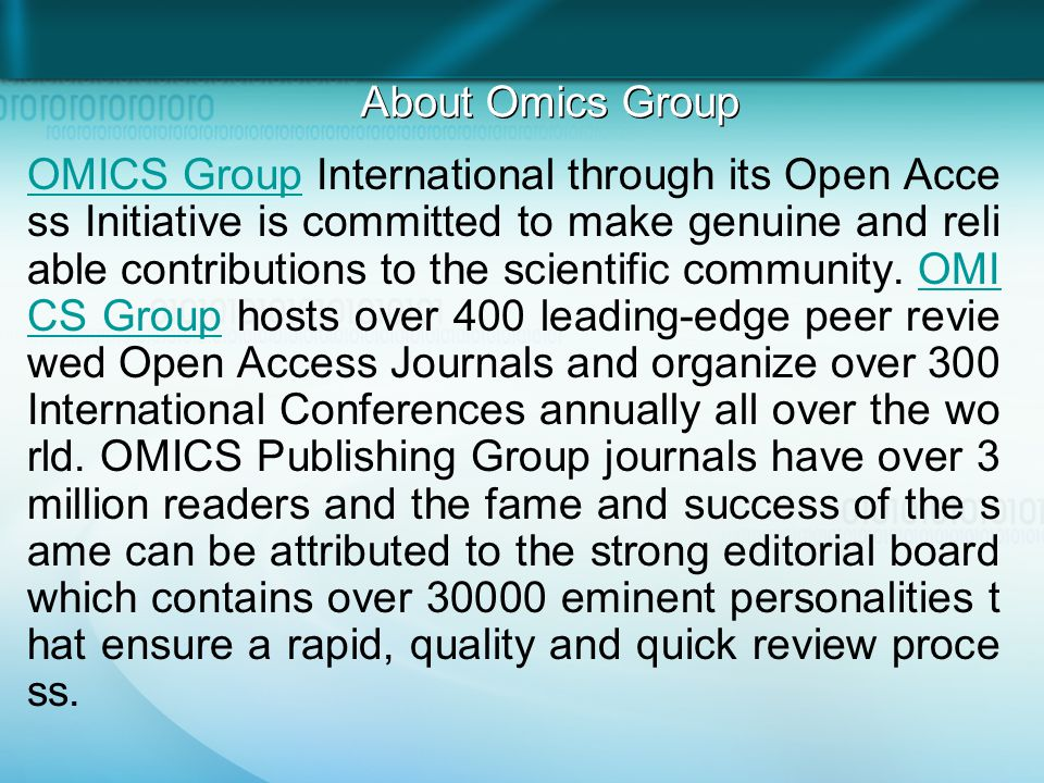 About Omics Group OMICS GroupOMICS Group International through its Open Acce ss Initiative is committed to make genuine and reli able contributions to the scientific community.