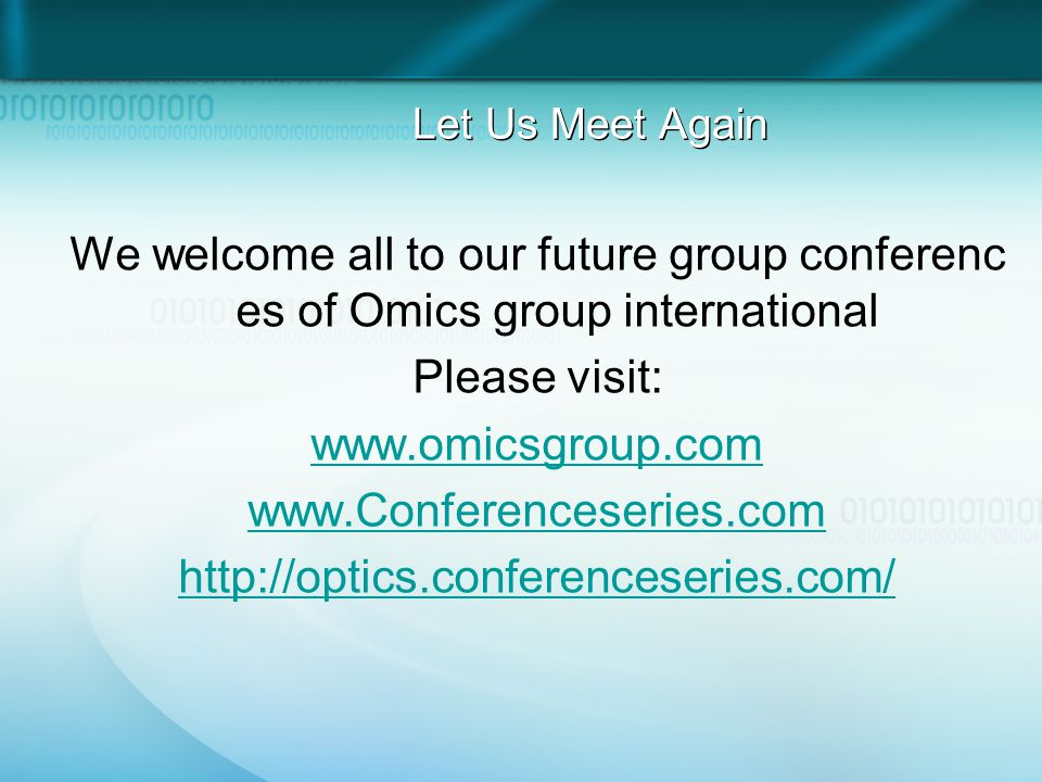 Let Us Meet Again We welcome all to our future group conferenc es of Omics group international Please visit: www.omicsgroup.com www.Conferenceseries.c