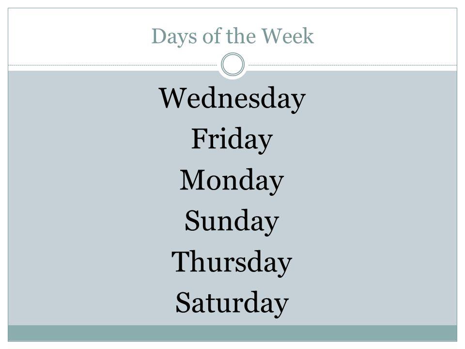 Days of the Week Wednesday Friday Monday Sunday Thursday Saturday