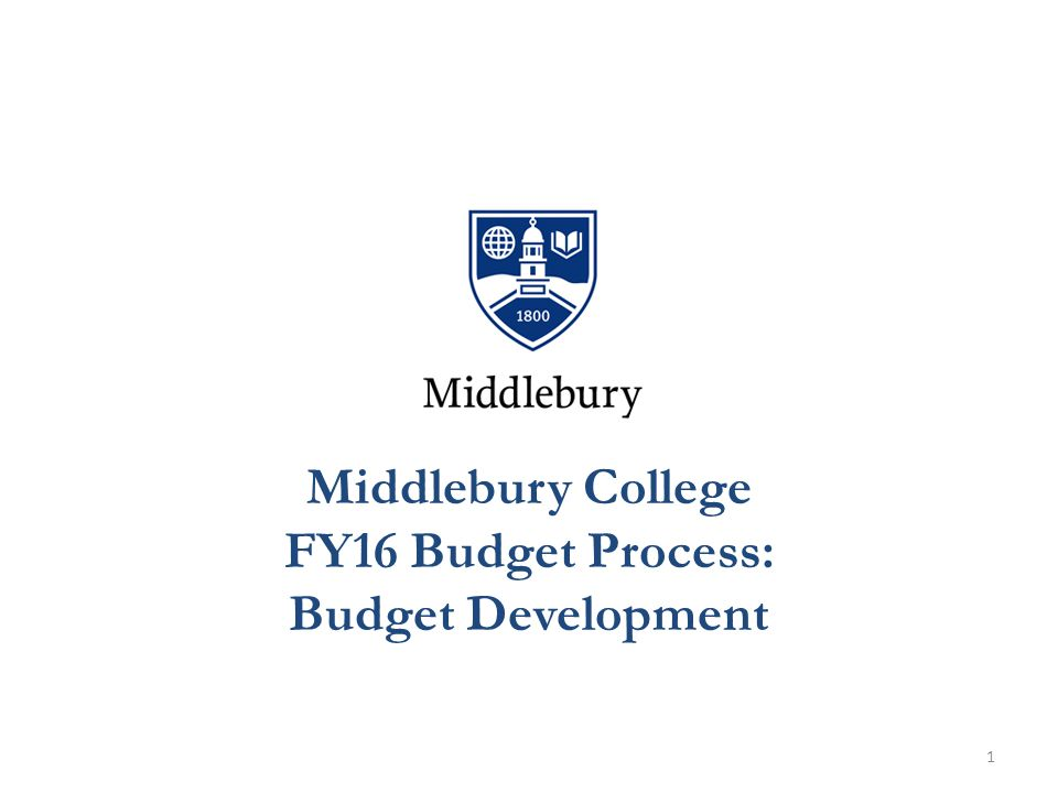 . Middlebury College FY16 Budget Process: Budget Development 1.