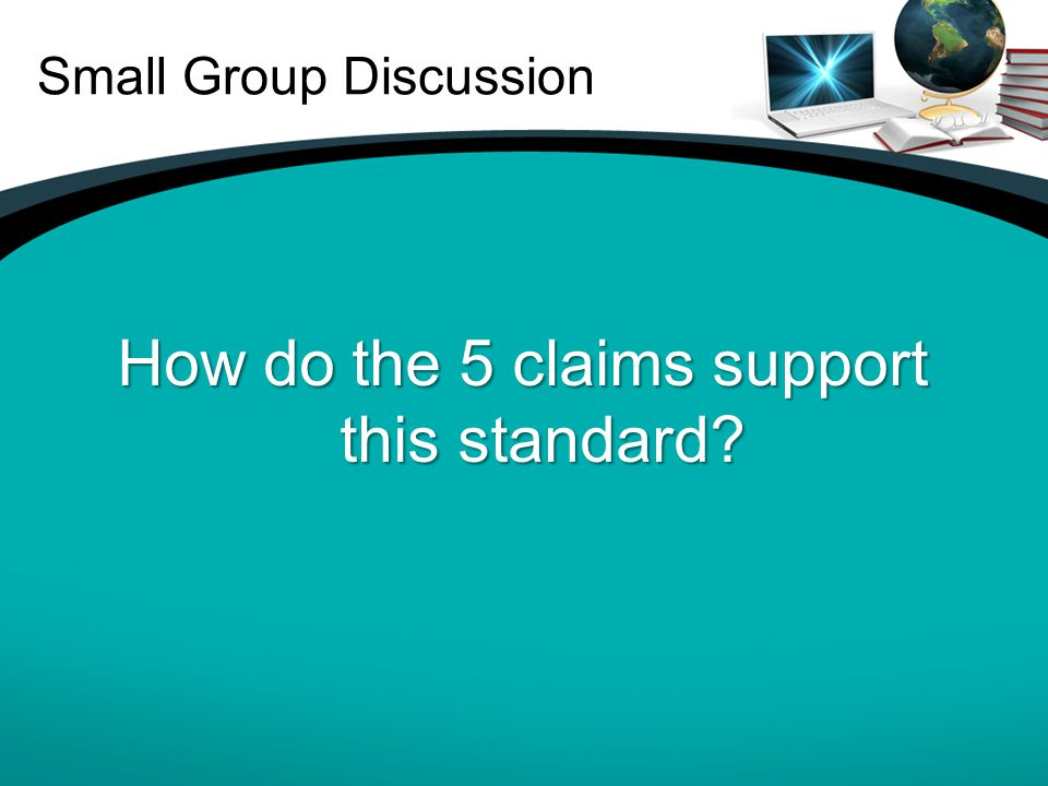 Small Group Discussion How do the 5 claims support this standard