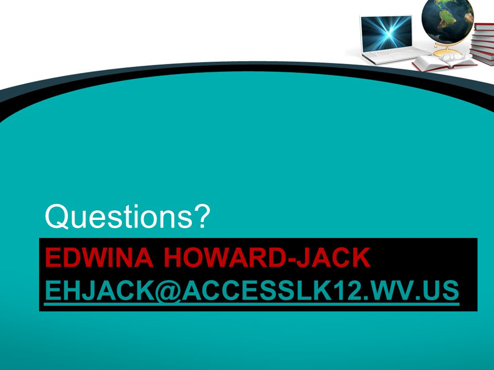 EDWINA HOWARD-JACK AT EHJACK@ACCESSLK12.WV.US EHJACK@ACCESSLK12.WV.US Questions