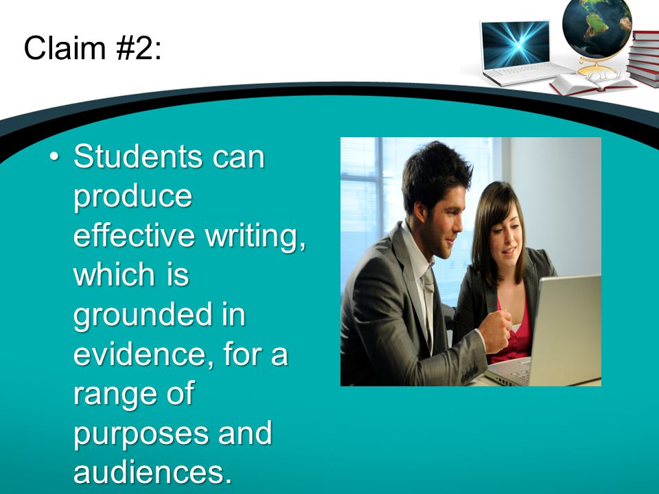 Claim #2: Students can produce effective writing, which is grounded in evidence, for a range of purposes and audiences.Students can produce effective