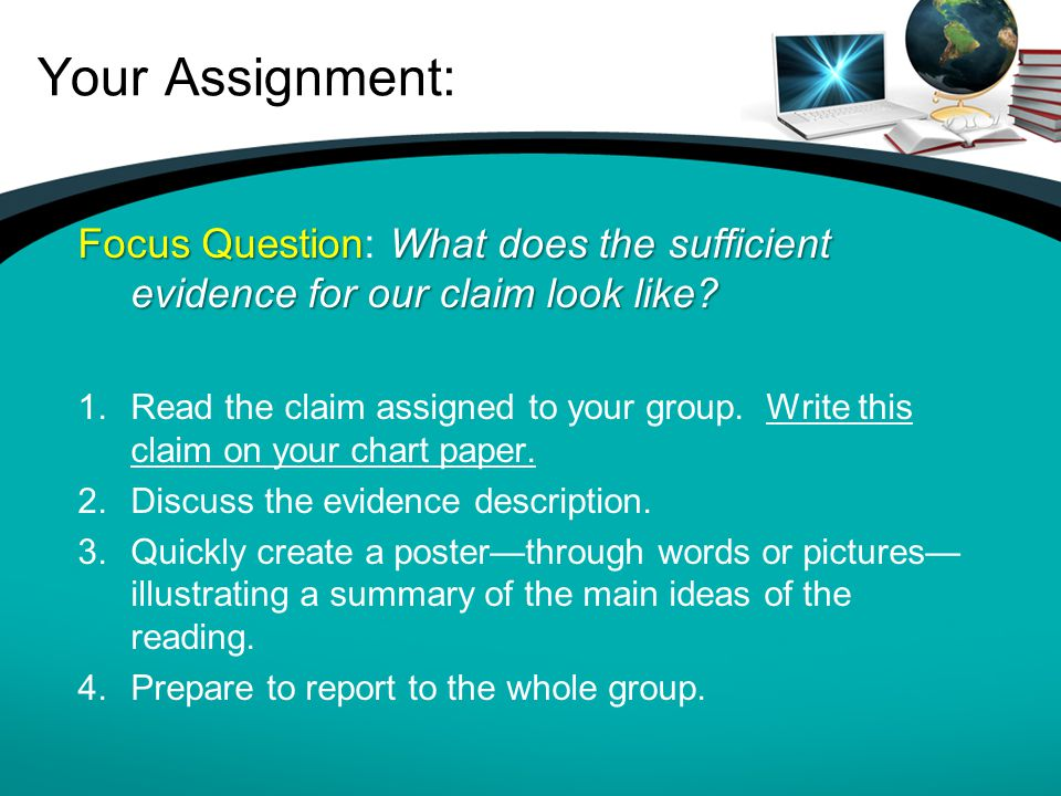 Your Assignment: Focus QuestionWhat does the sufficient evidence for our claim look like? Focus Question: What does the sufficient evidence for our cl