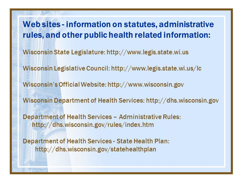 Web sites - information on statutes, administrative rules, and other public health related information: Wisconsin State Legislature: http://www.legis.