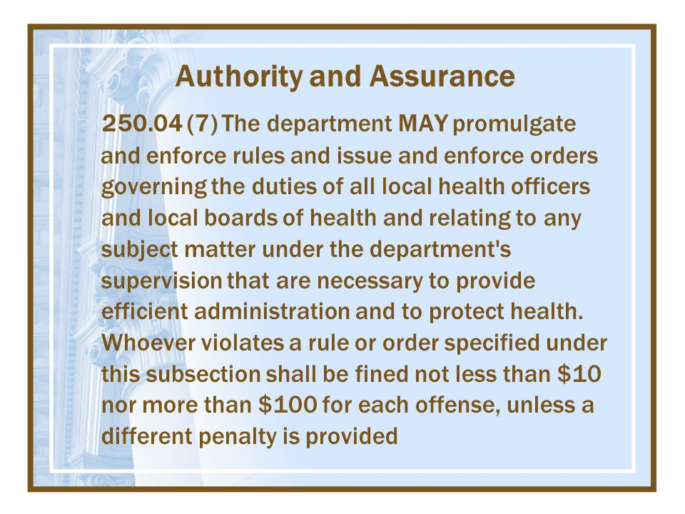 250.04 (7) The department MAY promulgate and enforce rules and issue and enforce orders governing the duties of all local health officers and local bo
