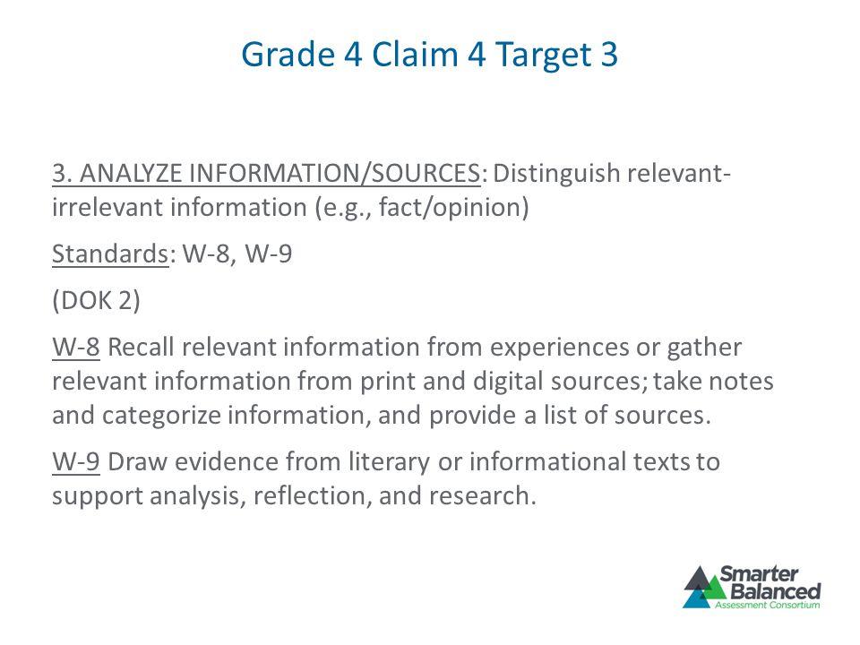Grade 4 Claim 4 Target 3 3. ANALYZE INFORMATION/SOURCES: Distinguish relevant- irrelevant information (e.g., fact/opinion) Standards: W-8, W-9 (DOK 2)