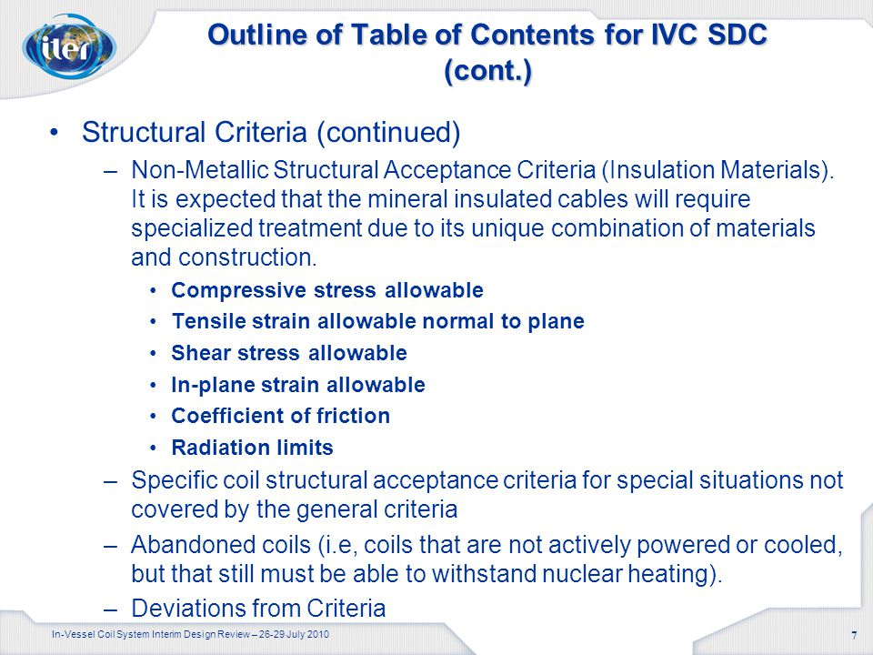 In-Vessel Coil System Interim Design Review – 26-29 July 2010 7 Outline of Table of Contents for IVC SDC (cont.) Structural Criteria (continued) –Non-Metallic Structural Acceptance Criteria (Insulation Materials).