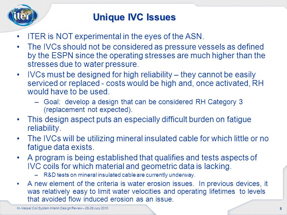 In-Vessel Coil System Interim Design Review – 26-29 July 2010 8 Unique IVC Issues ITER is NOT experimental in the eyes of the ASN.