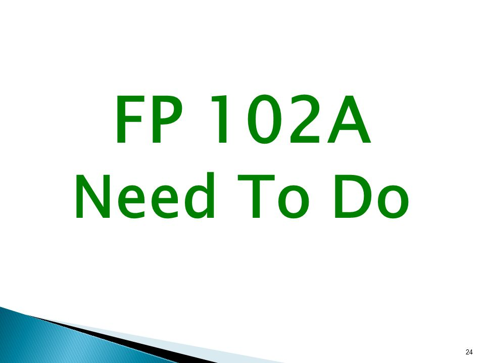 FP 102A Need To Do 24