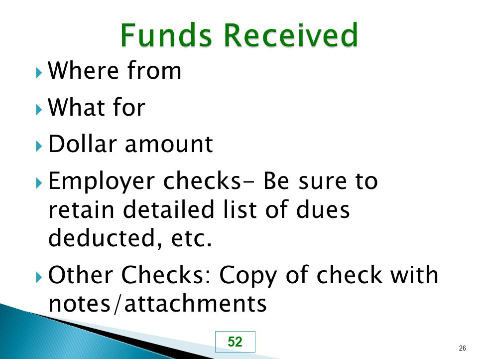  Where from  What for  Dollar amount  Employer checks- Be sure to retain detailed list of dues deducted, etc.  Other Checks: Copy of check with n