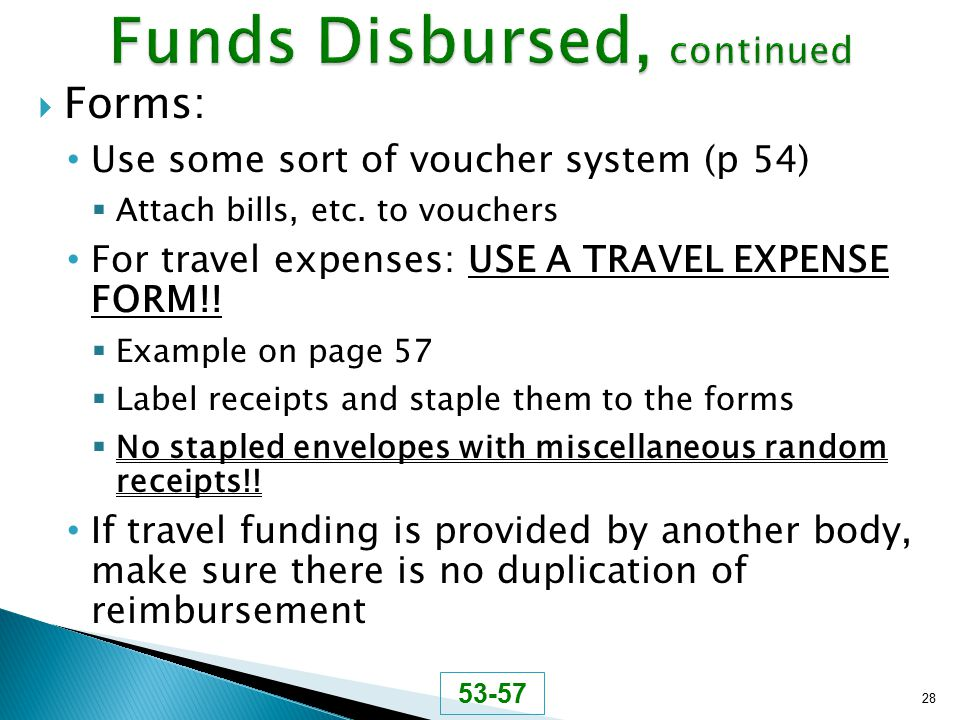  Forms: Use some sort of voucher system (p 54)  Attach bills, etc. to vouchers For travel expenses: USE A TRAVEL EXPENSE FORM!!  Example on page 57