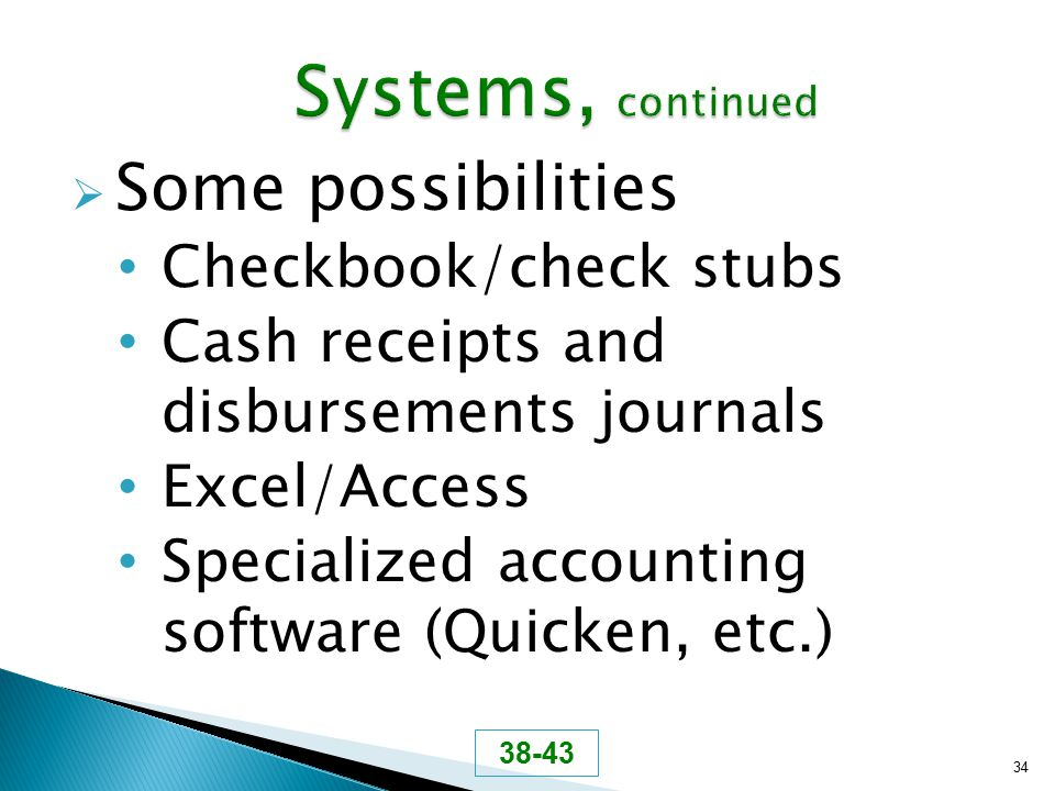  Some possibilities Checkbook/check stubs Cash receipts and disbursements journals Excel/Access Specialized accounting software (Quicken, etc.) 34 38