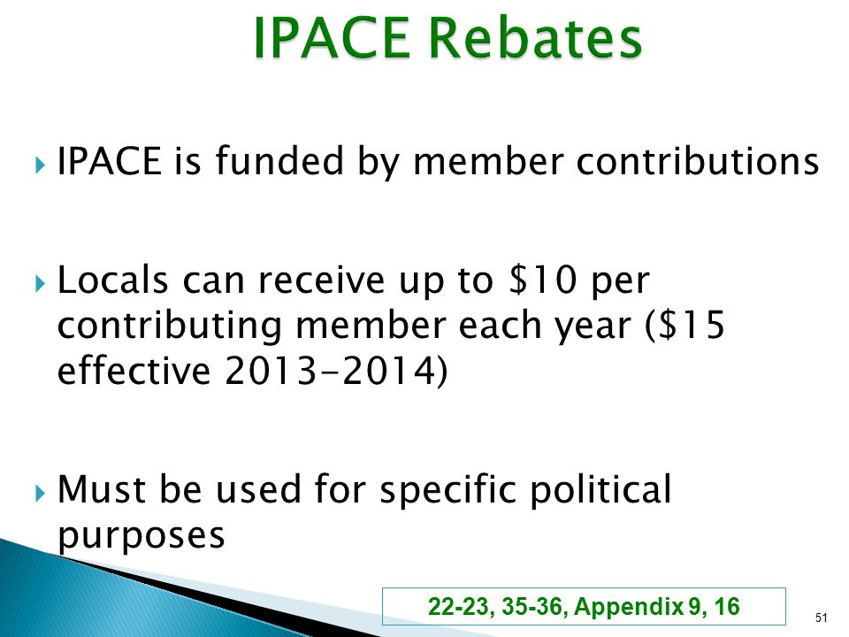  IPACE is funded by member contributions  Locals can receive up to $10 per contributing member each year ($15 effective 2013-2014)  Must be used fo