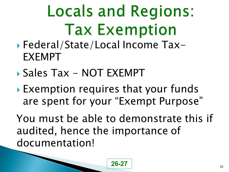 " Federal/State/Local Income Tax- EXEMPT  Sales Tax - NOT EXEMPT  Exemption requires that your funds are spent for your ""Exempt Purpose"" You must be"