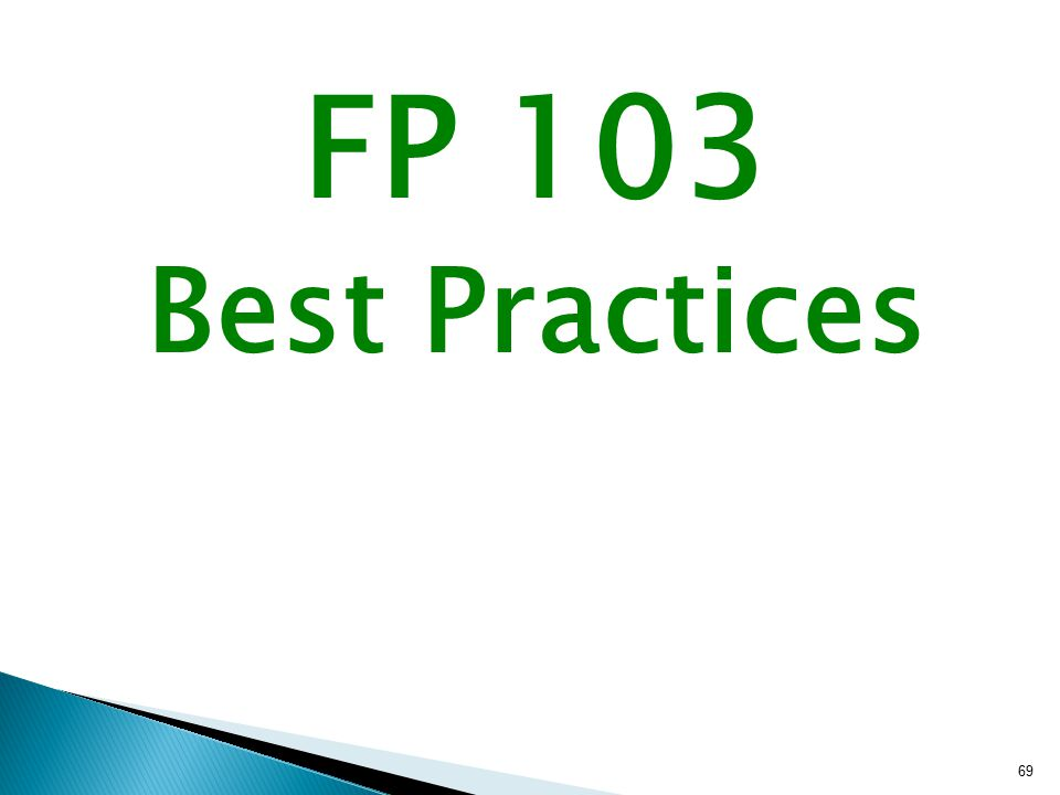 FP 103 Best Practices 69