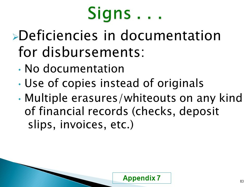  Deficiencies in documentation for disbursements: No documentation Use of copies instead of originals Multiple erasures/whiteouts on any kind of fina