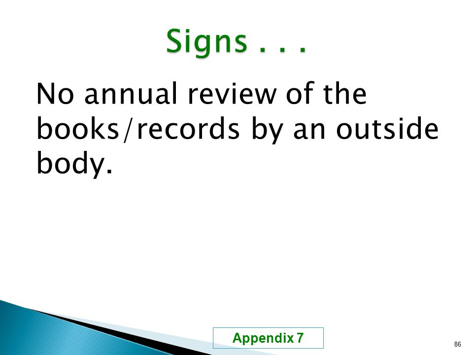 No annual review of the books/records by an outside body. 86 Appendix 7