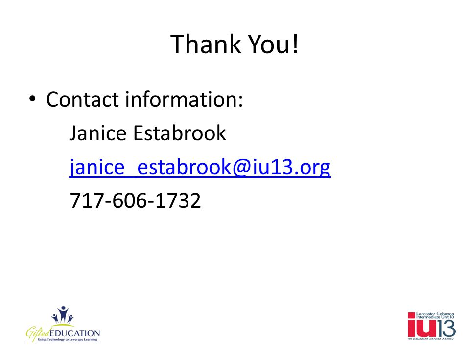 Thank You! Contact information: Janice Estabrook janice_estabrook@iu13.org 717-606-1732