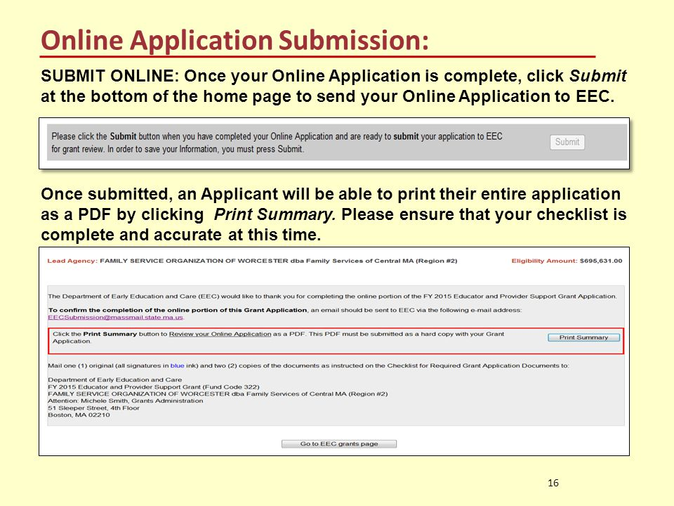 Online Application Submission: 16 SUBMIT ONLINE: Once your Online Application is complete, click Submit at the bottom of the home page to send your Online Application to EEC.