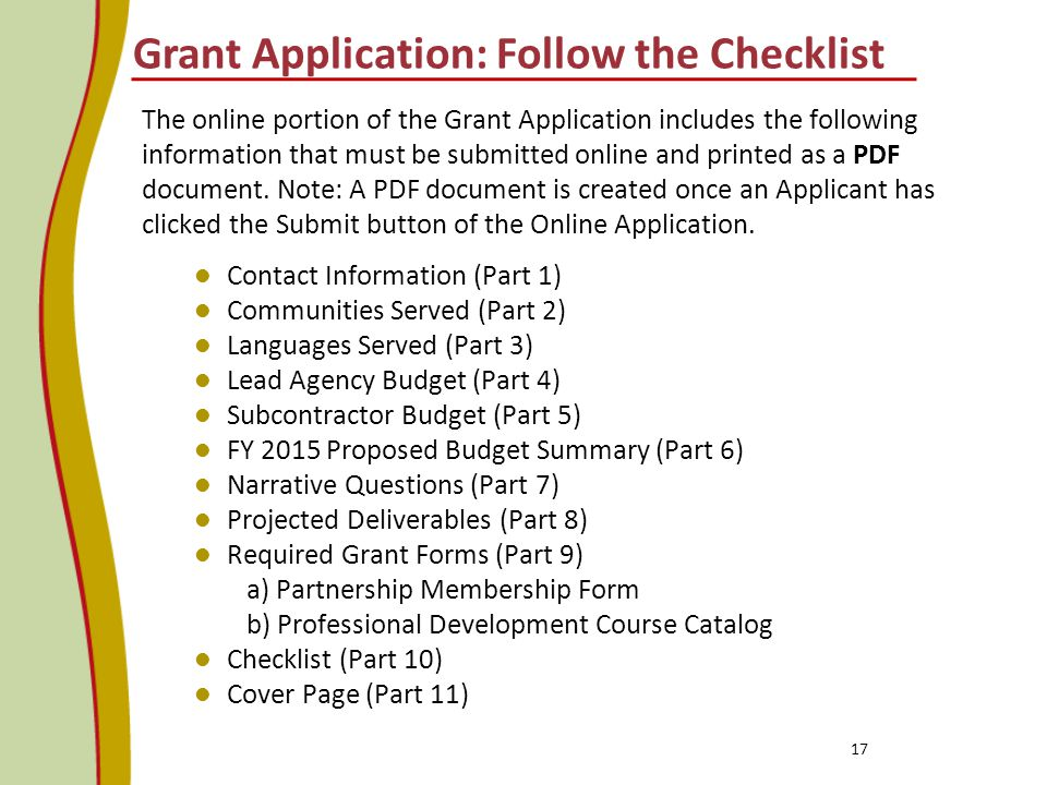 Grant Application: Follow the Checklist The online portion of the Grant Application includes the following information that must be submitted online and printed as a PDF document.