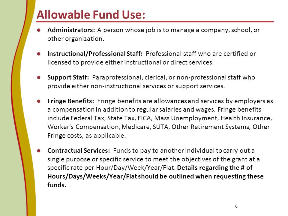 Allowable Fund Use: Administrators: A person whose job is to manage a company, school, or other organization.