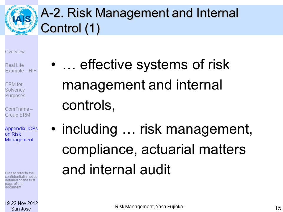 19-22 Nov 2012 San Jose Please refer to the confidentiality notice detailed on the first page of this document - Risk Management, Yasa Fujioka - 15 … effective systems of risk management and internal controls, including … risk management, compliance, actuarial matters and internal audit A-2.