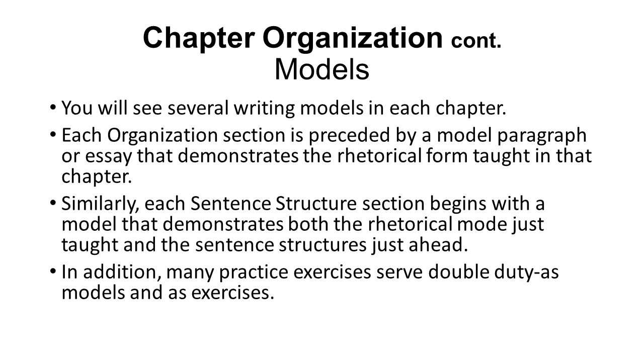 Chapter Organization cont. Models You will see several writing models in each chapter.