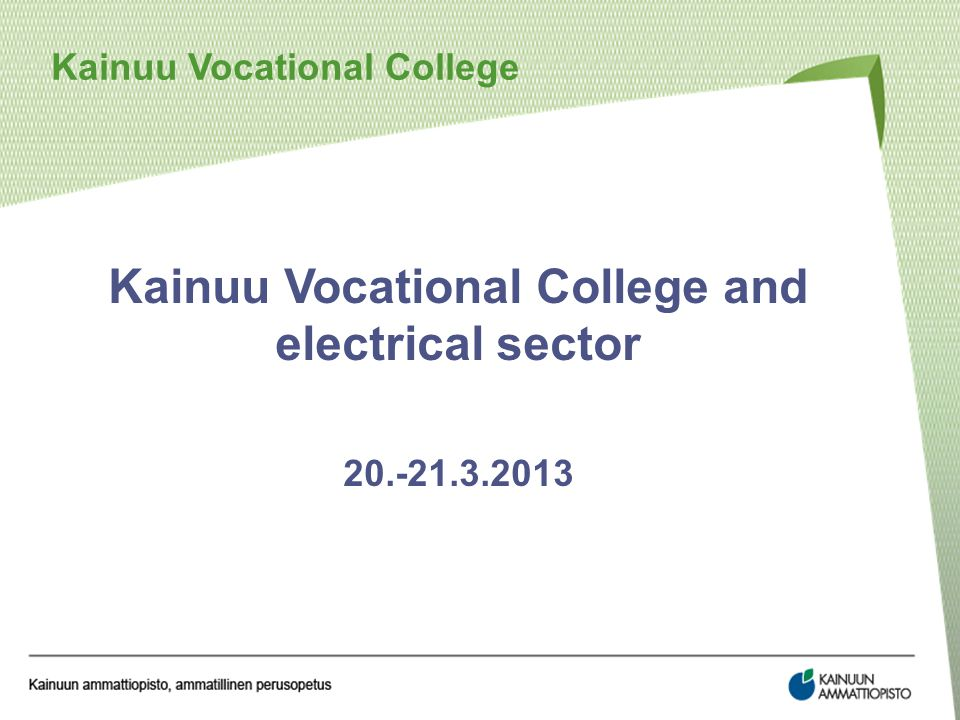 Kainuu Vocational College and electrical sector 20.-21.3.2013 Kainuu Vocational College