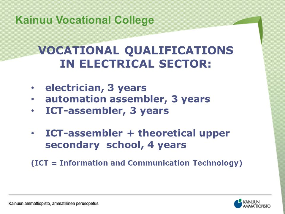 VOCATIONAL QUALIFICATIONS IN ELECTRICAL SECTOR: electrician, 3 years automation assembler, 3 years ICT-assembler, 3 years ICT-assembler + theoretical upper secondary school, 4 years (ICT = Information and Communication Technology)
