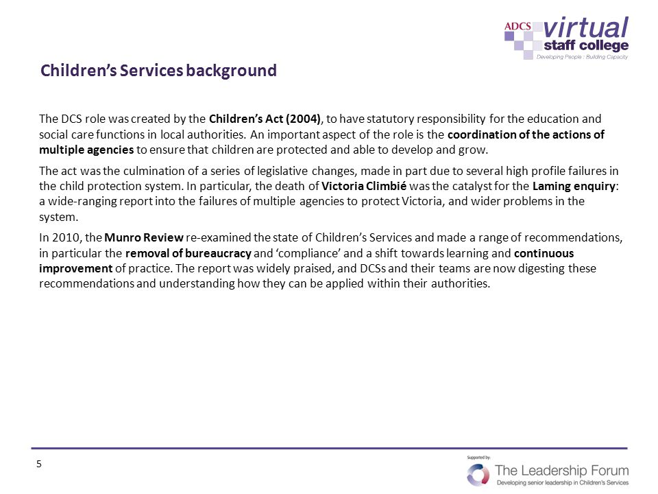 Children's Services background The DCS role was created by the Children's Act (2004), to have statutory responsibility for the education and social ca