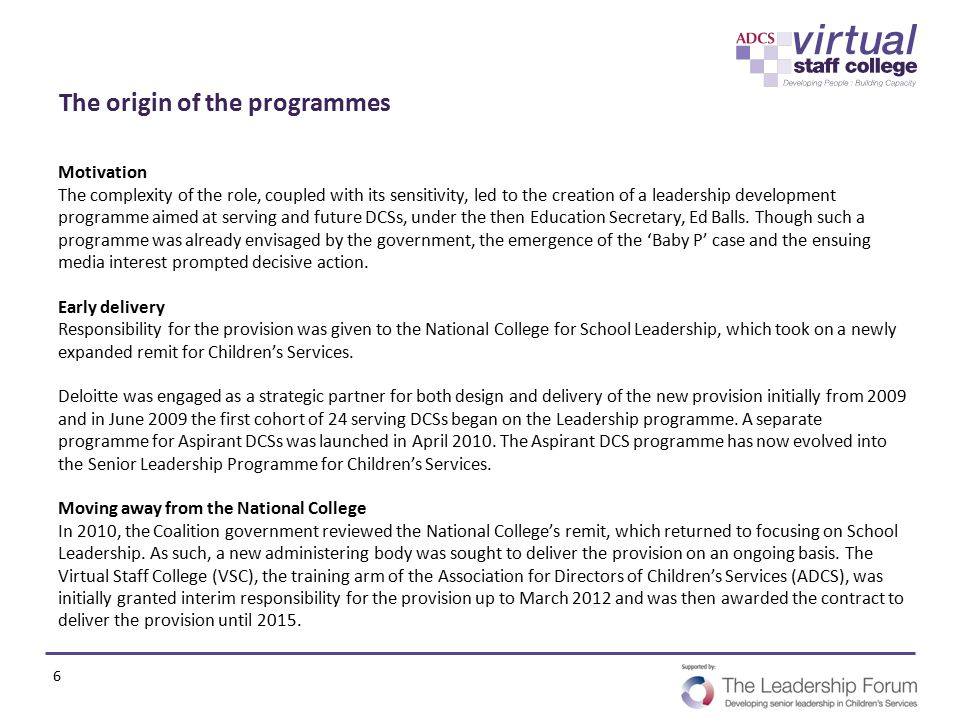 The origin of the programmes Motivation The complexity of the role, coupled with its sensitivity, led to the creation of a leadership development prog