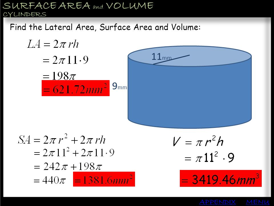 SURFACE AREA and VOLUME APPENDIX CYLINDERS MENU Find the Lateral Area, Surface Area and Volume: 11 mm 9 mm