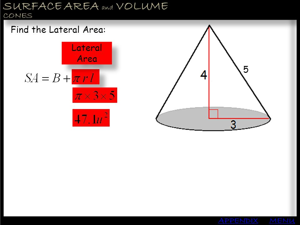 SURFACE AREA and VOLUME APPENDIX CONES MENU Find the Lateral Area: Lateral Area 5