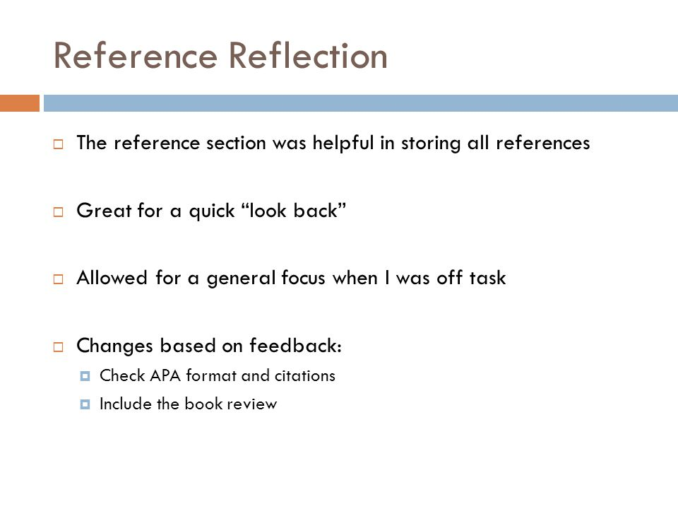 "Reference Reflection  The reference section was helpful in storing all references  Great for a quick ""look back""  Allowed for a general focus when"