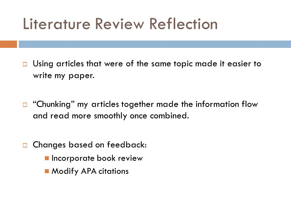 "Literature Review Reflection  Using articles that were of the same topic made it easier to write my paper.  ""Chunking"" my articles together made the"