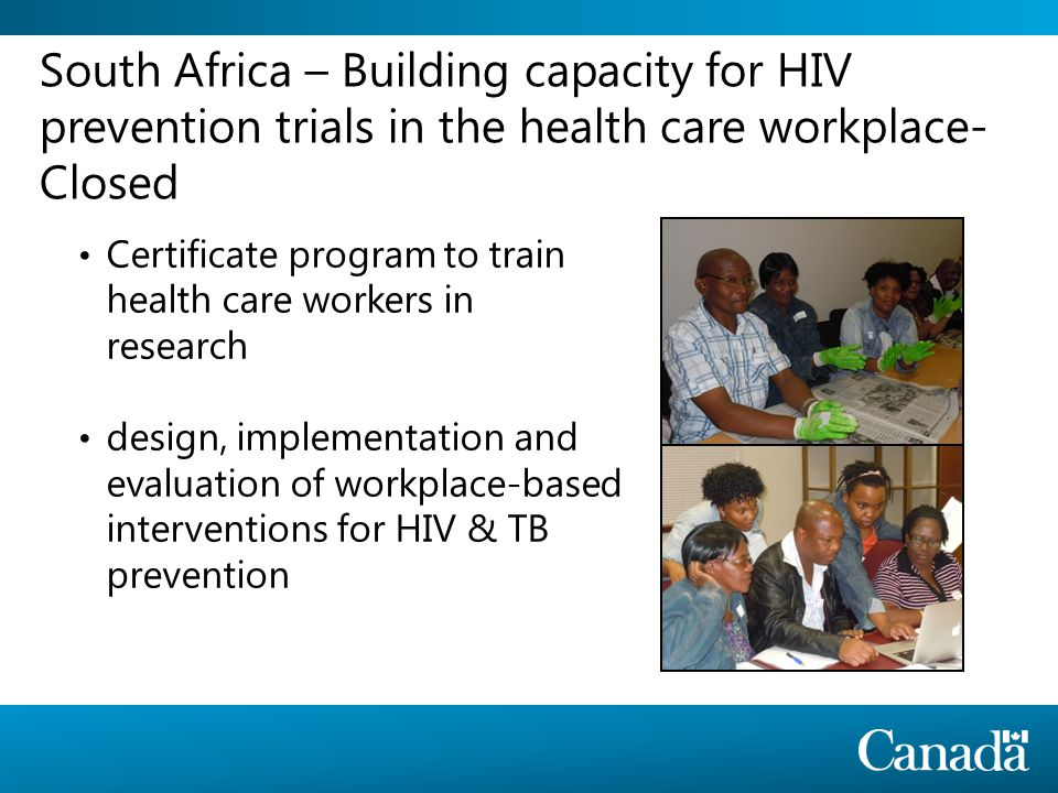 South Africa – Building capacity for HIV prevention trials in the health care workplace- Closed Certificate program to train health care workers in research design, implementation and evaluation of workplace-based interventions for HIV & TB prevention